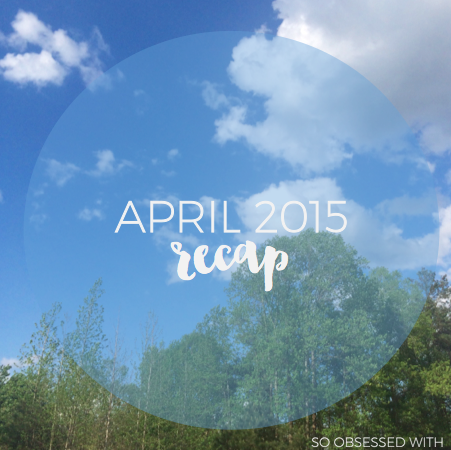 April 2015: Recap + On My Shelves