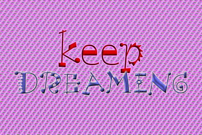 keep dreaming!!
