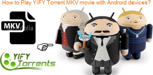Transfer Play YIFY MKV movie to Android Tablet or Phone
