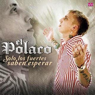 El Polaco - Solo Los Fuertes Saben Esperar (2013)