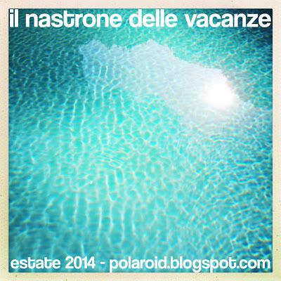 Il Nastrone Delle Vacanze - Estate 2014 - polaroid blogspot.com