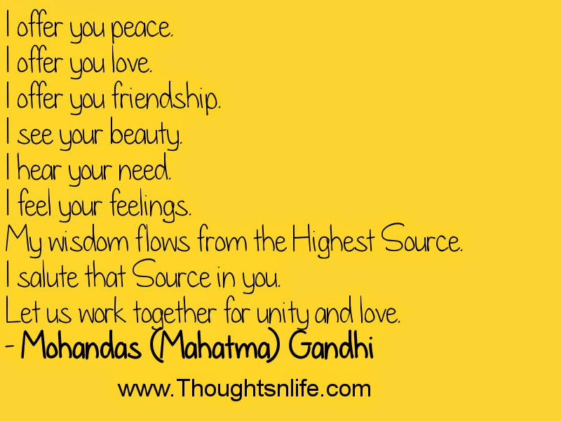 I offer you peace.- Mohandas (Mahatma) Gandhi