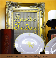 Foodie Friday at Focused on the Magic