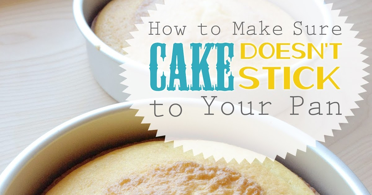 Sweet Lavender Bake Shoppe How To Make Sure Cake Doesnt Stick To Your Pan