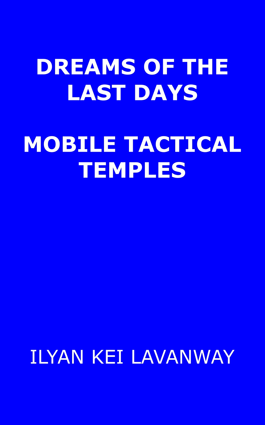 Dreams of the Last Days: Mobile Tactical Temples, available in Kindle and all formats at Smashwords