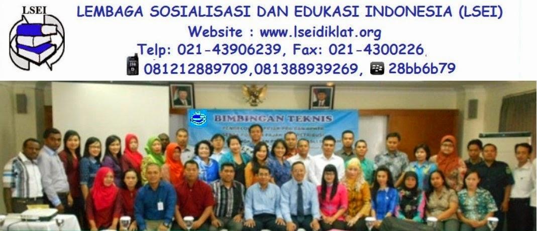 Lembaga Sosialisasi Dan Edukasi Indonesia (LSEI)   Website : www.lseidiklat.org