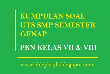 Kumpulan Soal soal UTS PKN Kelas 7 dan 8 SMP Semester 2/Genap