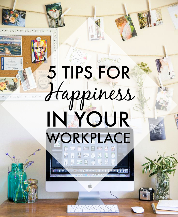 5 Tips For Happiness In Your Workplace