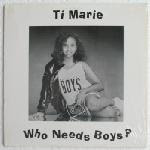 Ti Marie – Who Needs Boys? / Everything's Okay  1988