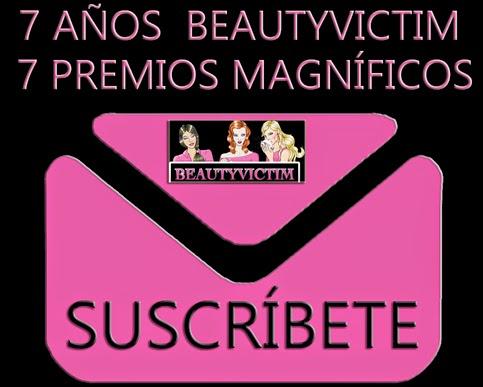SORTEO SUSCRÍPCIONES: 7 AÑOS DE BEAUTYVICTIM, 7 PREMIOS MAGNÍFICOS