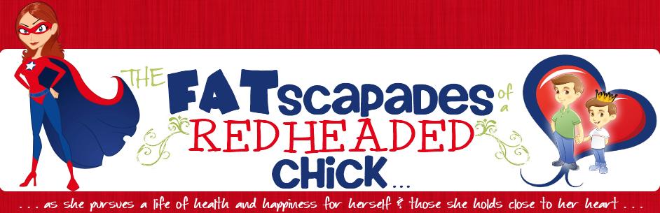 Fatscapades of a Redheaded Chick