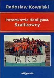 """Okładka ksiązki """"Potomkowie Hooligana. Szalikowcy"""" Radosława Kowalskiego"""