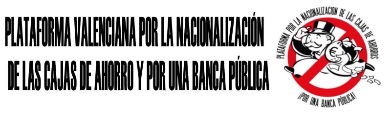 Plataforma Valenciana por la Nacionalización de las cajas de Ahorro y por una Banca Pública