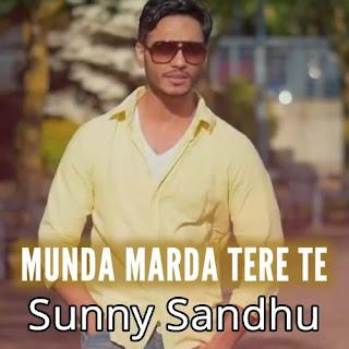 Munda Marda Tere Ae Te Lyrics – Sunny Sandhu