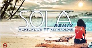 Alkilados - Sola (ft. Kevin Roldan) [Remix]