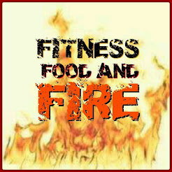 Fitness Food and Fire