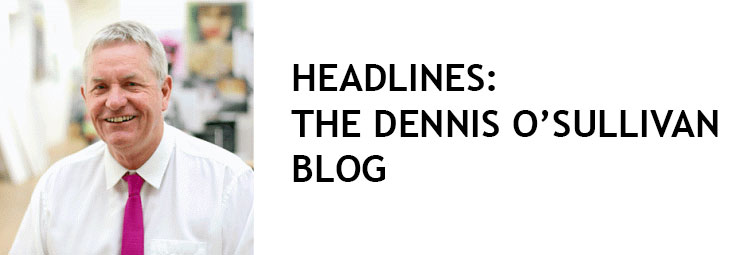 HEADLINES: THE DENNIS O'SULLIVAN BLOG