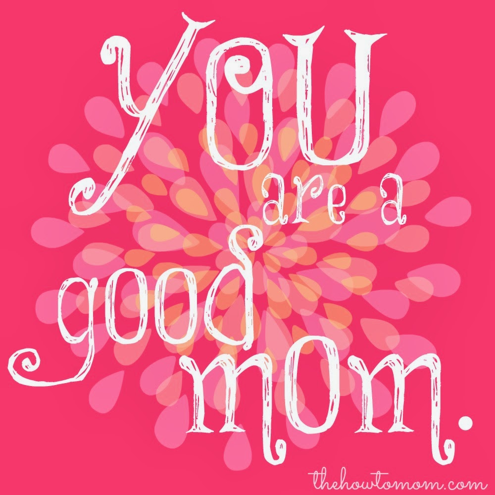 You are a good mom | The How To Mom