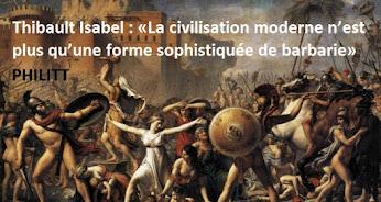 La civilisation moderne n'est plus qu'une forme sophistiquée de barbarie, à lire sur le site PHILIT