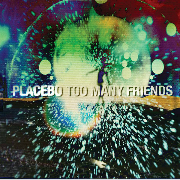 Placebo - Too Many Friends - traduzione testo video download