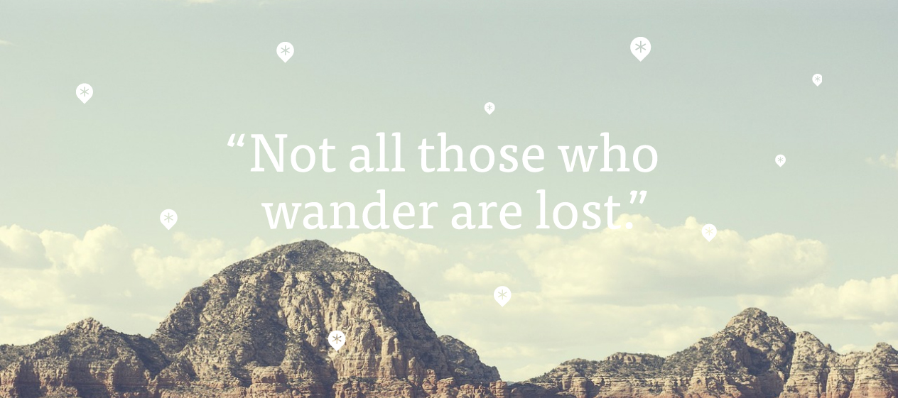 """not all who wander are lost essay Essay 2 – preparing for success (available shortly) essay 3 – staying found  roadsigns """"not all who wander are lost"""" ~~jrrtolkien navigation means."""