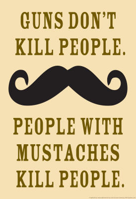 guns-dont-kill-people-people-with-mustaches-do-funny-poster%5B1%5D.jpg