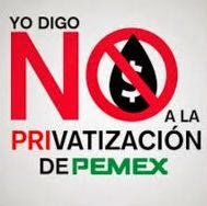 NO A LA PRIVATIZACIóN DEL PETRóLEO MEXICANO