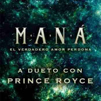 El Verdadero Amor Perdona - Mana Ft. Prince Royce