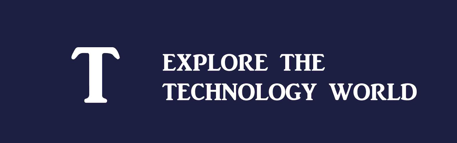Explore The technology world