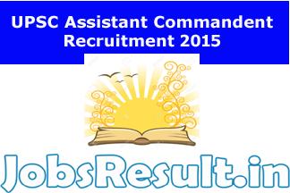 UPSC Assistant Commandant Recruitment 2015