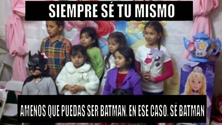 Si puedes ser Batman, sé Batman
