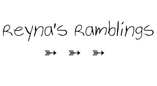 Reyna's Ramblings ♥