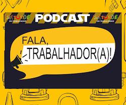 PODCAST FALA, TRABALHADOR(A)!