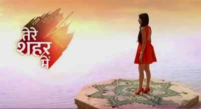 Tere Sheher Mein Serial on StarPlus Story Wiki |Starcast |Title Song |Timing