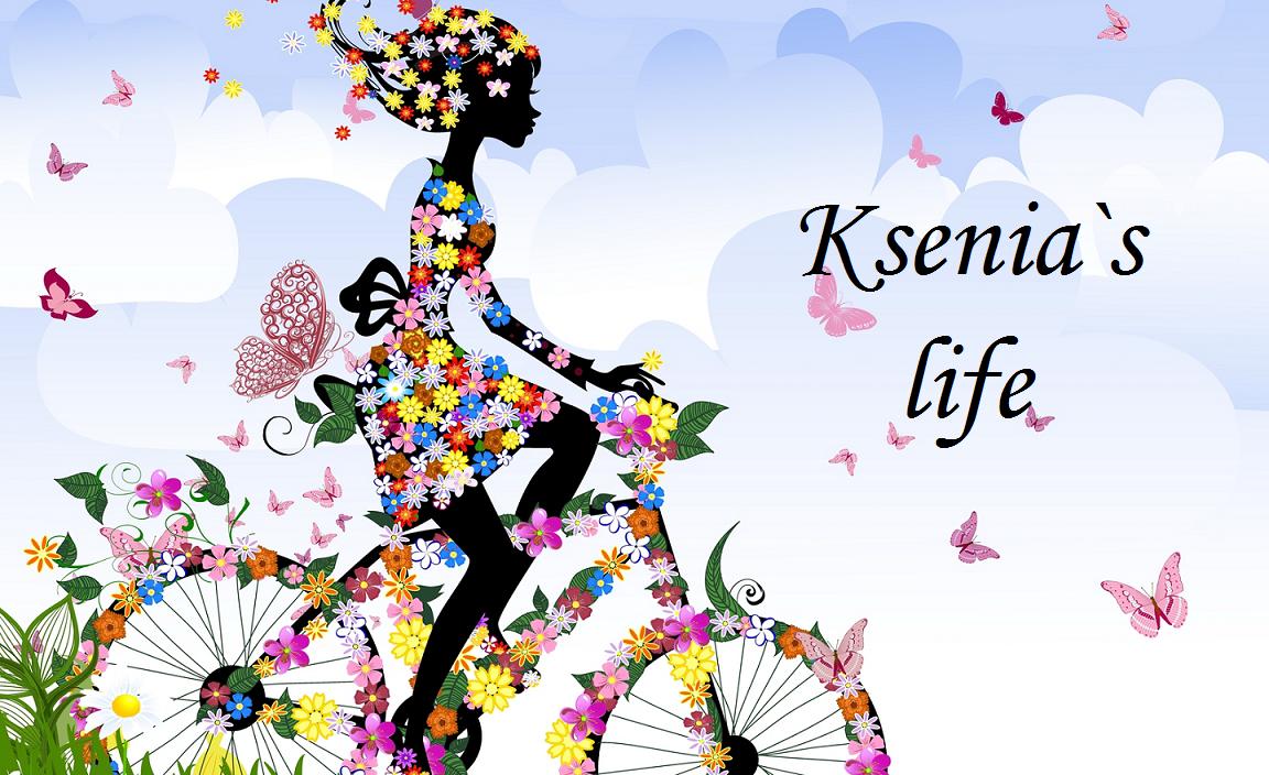 Ksenia`s life