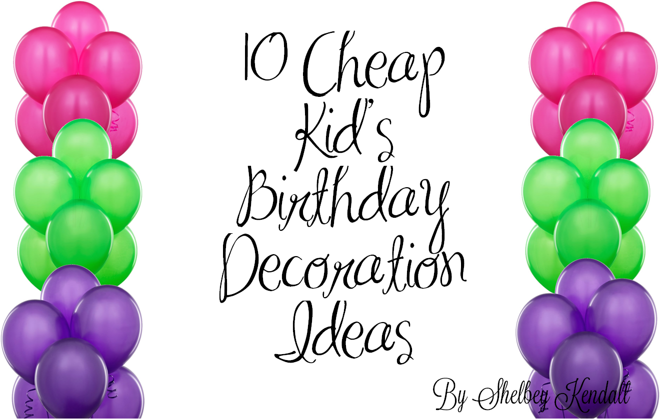 10 Cheap Kids Birthday Decoration Ideas faith crunch