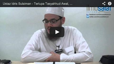 Ustaz Idris Sulaiman – Terlupa Tasyahhud Awal, Ketika Hendak Berdiri Baru Teringat