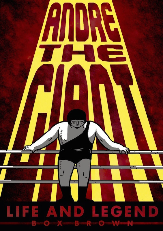 André The Giant: Life and Legend by Box Brown.