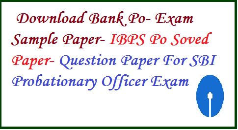 Bank and competition exams, BANK PO AND RBI, Downloads, Exams sample paper, Sample Papers, bank po exam paper, ibps po exam paper, Bank Exam Paper, Sbi Po exam paper,