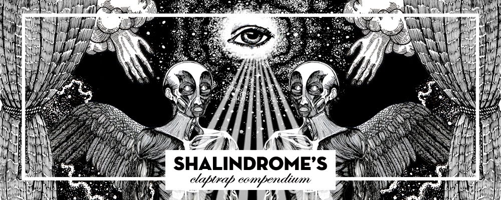 Shalindrome's Claptrap Compendium
