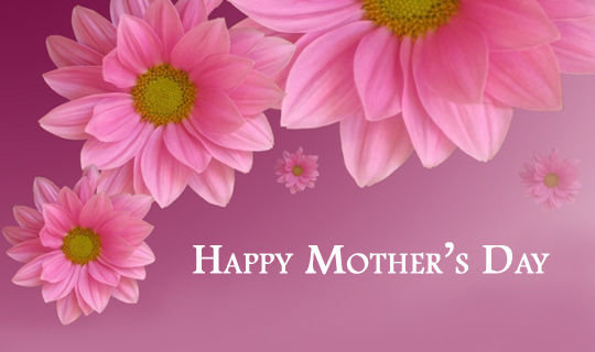 To all the mother's out there – Happy Mother's Day
