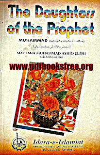 The Daughtors of The Prophet PBUH By Maulana Ashiq Ilahi