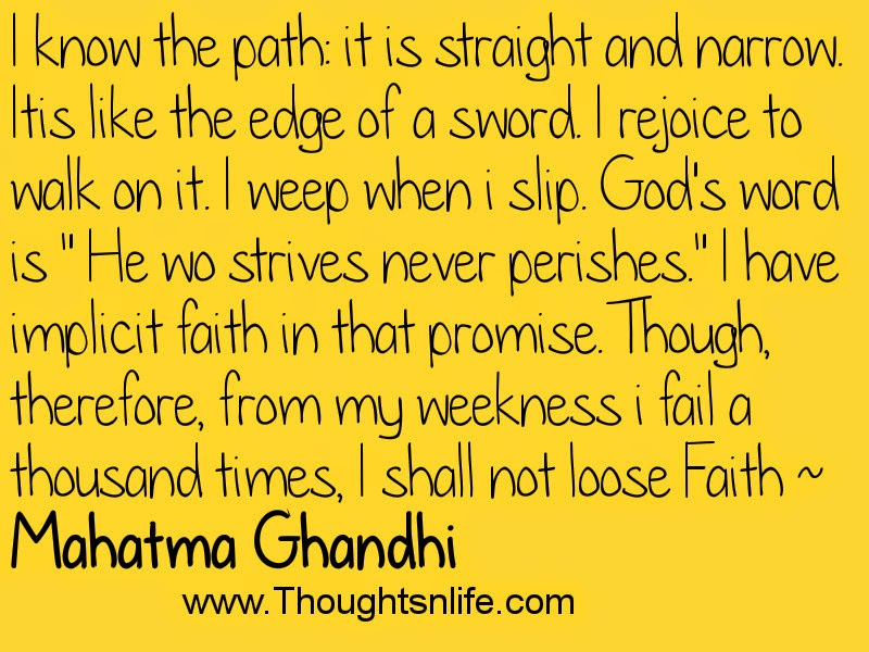 Thoughtsnlife.com: I know the path: it is straight and narrow.~ Mahatma Ghandhi