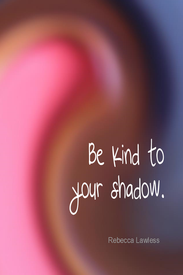 visual quote - image quotation for SELF-ESTEEM - Be kind to your shadow. - Rebecca Lawless