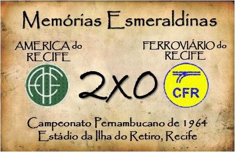 MEMÓRIAS ESMERALDINAS: América 2x0 Ferroviário do Recife em 1964