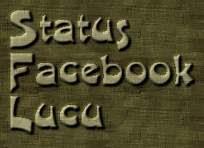 Status Lucu Facebook | Kumpulan Status Gokil