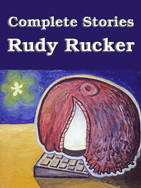 complete stories by rudy ruckerhtml autos weblog