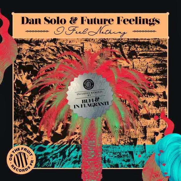 Dan Solo & Future Feelings - I Feel Nothing