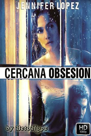 Cercana Obsesion [1080p] [Latino-Ingles] [MEGA]