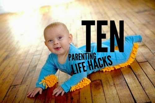 10 Parenting Life Hacks